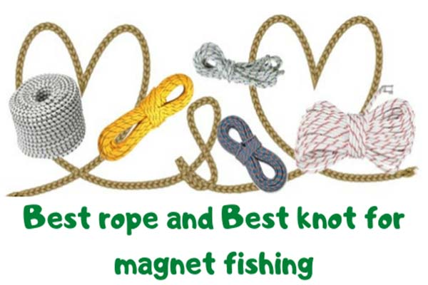 Best rope/Best knot for magnet fishing
